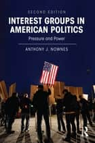 Interest Groups in American Politics ebook by Anthony J. Nownes