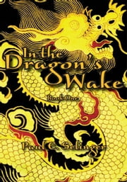 In the Dragon's Wake - Book One ebook by Paul E. Selinger