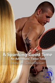 A Spanking Good Time: An Adventure, Twice Told ebook by Cassandra Carr, Emma Lai