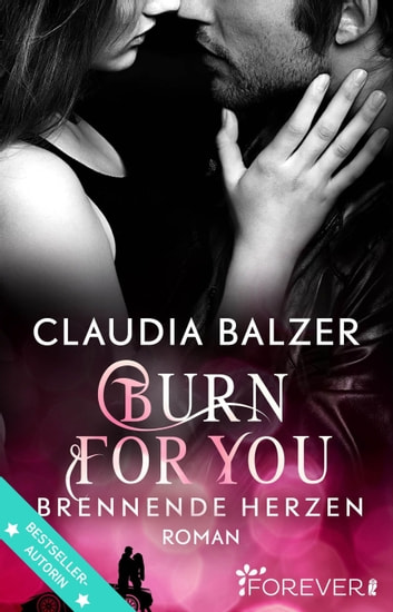 Burn for You - Brennende Herzen - Roman ebook by Claudia Balzer