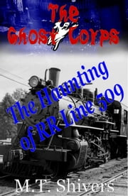 The Haunting of RR Line 509: The Ghost Corps ebook by M.T. Shivers