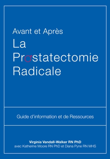 Avant et Après La Prostatectomie Radicale - Guide d'information et de Ressources ebook by Virginia Vandall-Walker,Katherine Moore,Diana Pyne