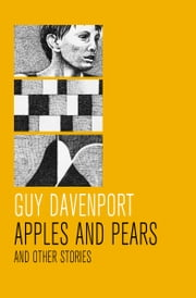 Apples and Pears - And Other Stories ebook by Guy Davenport