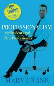 100 Things You Need to Know: Professionalism - For Students and New Professionals ebook by Mary Crane