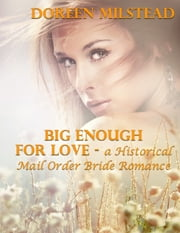 Big Enough for Love – a Historical Mail Order Bride Romance ebook by Doreen Milstead