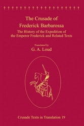 The Crusade of Frederick Barbarossa - The History of the Expedition of the Emperor Frederick and Related Texts ebook by Taylor and Francis