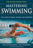 Mastering Swimming ebook by Jim Montgomery, Mo Chambers