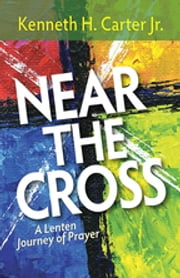 Near the Cross Large Print - A Lenten Journey of Prayer ebook by Kenneth H. Carter, Jr.