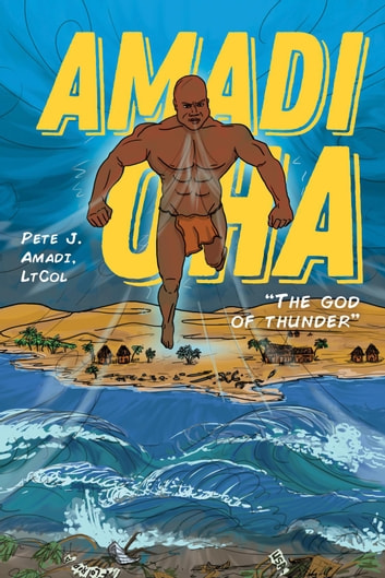 "Amadi Oha - ""The God of Thunder"" ebook by Pete J. Amadi"