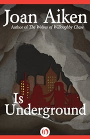 Is Underground ebook by Joan Aiken