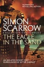 The Eagle In The Sand - Cato & Macro: Book 7 eBook by Simon Scarrow