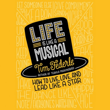 Life Is Like a Musical - How to Live, Love, and Lead Like a Star audiobook by Tim Federle