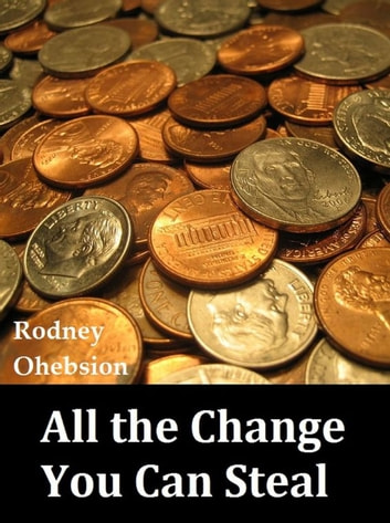 All the Change You Can Steal ebook by Rodney Ohebsion