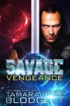 The Savage Vengeance - New Adult Dark Paranormal / Science Fiction Romance ebook by Tamara Rose Blodgett
