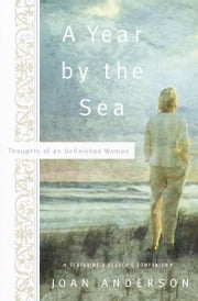 A Year by the Sea - Thoughts of an Unfinished Woman ebook by Joan Anderson