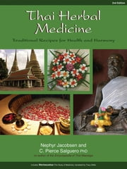 Thai Herbal Medicine - Traditional Recipes for Health and Harmony ebook by Nephyr Jacobsen, C Pierce Salguero