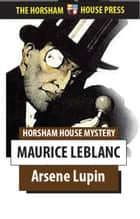 Arsene Lupin ebook by Maurice Leblanc, Edgar Jepson (Translator)