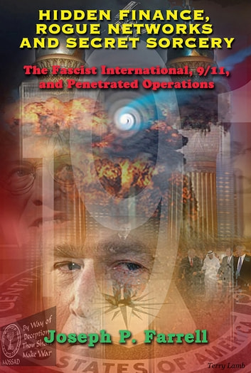 Hidden Finance, Rogue Networks, and Secret Sorcery - The Fascist International, 9/11, and Penetrated Operations eBook by Joseph P. Farrell