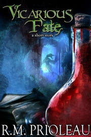 Vicarious Fate - (Flash Fiction / Short Story) ebook by R.M. Prioleau