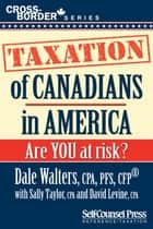 Taxation of Canadians in America - Are you at risk? ebook by Dale Walters, Sally Taylor, David Levine