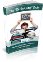 "The ""Get In Order"" Order - Resolving to Get More Organized ebook by Jack White"