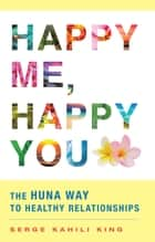 Changing reality ebook by serge kahili king 9780835630801 happy me happy you the huna way to healthy relationships ebook by serge kahili fandeluxe Ebook collections