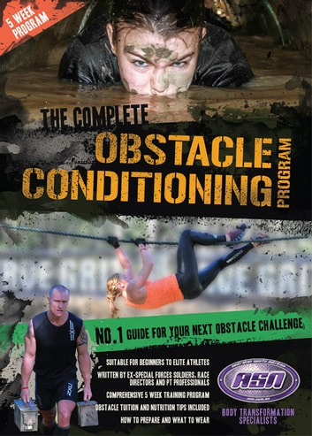 The Complete Obstacle Conditioning Program - Complete guide to prepare for your next mud run or obstacle challenge. ebook by Adam McNamee,Scott Evennett,Rhys Dowden
