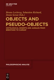 Objects and Pseudo-Objects - Ontological Deserts and Jungles from Brentano to Carnap ebook by Bruno Leclercq,Sebastien Richard,Denis Seron