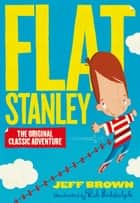 Flat Stanley ebook by Jeff Brown, Rob Biddulph
