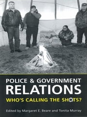 Police and Government Relations - Who's Calling the Shots? ebook by Margaret E. Beare,Tonita Murray