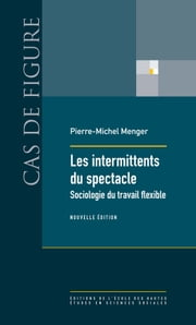 Les intermittents du spectacle - Sociologie du travail flexible ebook by Pierre-Michel Menger