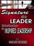 Signature of a Leader ebook by Grant Norlin