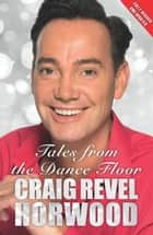 Tales from the Dance Floor ebook by Craig Revel Horwood