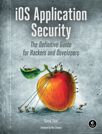 iOS Application Security - The Definitive Guide for Hackers and Developers ebook by David Thiel
