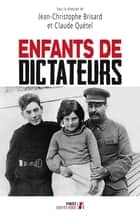 Enfants de dictateurs ebook by Jean-Christophe BRISARD, Claude QUÉTEL