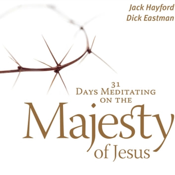 31 Days Meditating on the Majesty of Jesus audiobook by Jack W Hayford,Dick Eastman