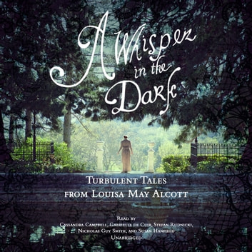 A Whisper in the Dark - Turbulent Tales from Louisa May Alcott audiobook by Louisa May Alcott,Claire Bloom,Gabrielle de Cuir
