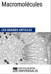 Macromolécules - Les Grands Articles d'Universalis ebook by Encyclopædia Universalis