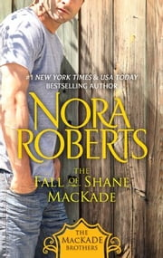 The Fall of Shane MacKade - The MacKade Brothers, Book Four ebook by Nora Roberts