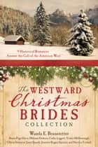 The Westward Christmas Brides Collection - 9 Historical Romances Answer the Call of the American West ebook by Wanda E. Brunstetter, Susan Page Davis, Melanie Dobson,...