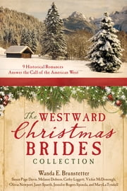 The Westward Christmas Brides Collection - 9 Historical Romances Answer the Call of the American West ebook by Wanda E. Brunstetter,Susan Page Davis,Melanie Dobson,Cathy Liggett,Vickie McDonough,Olivia Newport,Janet Spaeth,Jennifer Rogers Spinola,MaryLu Tyndall