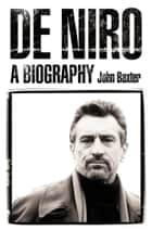 De Niro: A Biography ebook by John Baxter