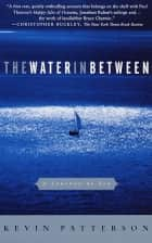 The Water in Between ebook by Kevin Patterson
