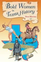 Bold Women in Texas History ebook by Don Blevins