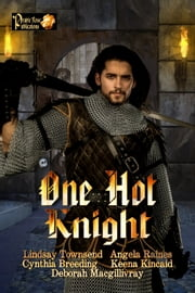 One Hot Knight ebook by Lindsay Townsend,Deborah Macgillivray,Cynthia Breeding,Angela Raines,Keena Kincaid