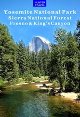 Yosemite National Park, Sierra National Forest, Fresno & King's Canyon ebook by Wilbur Morrison