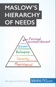 Maslow's Hierarchy of Needs - Understand the true foundations of human motivation ebook by 50MINUTES.COM