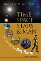 Time, Space, Stars and Man ebook by Michael M Woolfson