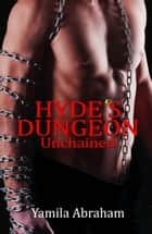 Hyde's Dungeon: Unchained ebook by Yamila Abraham