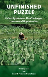 Unfinished Puzzle - Cuban Agriculture: The Challenges, Lessons & Opportunities ebook by May Ling Chan,Eduardo   Francisco Freyre Roach